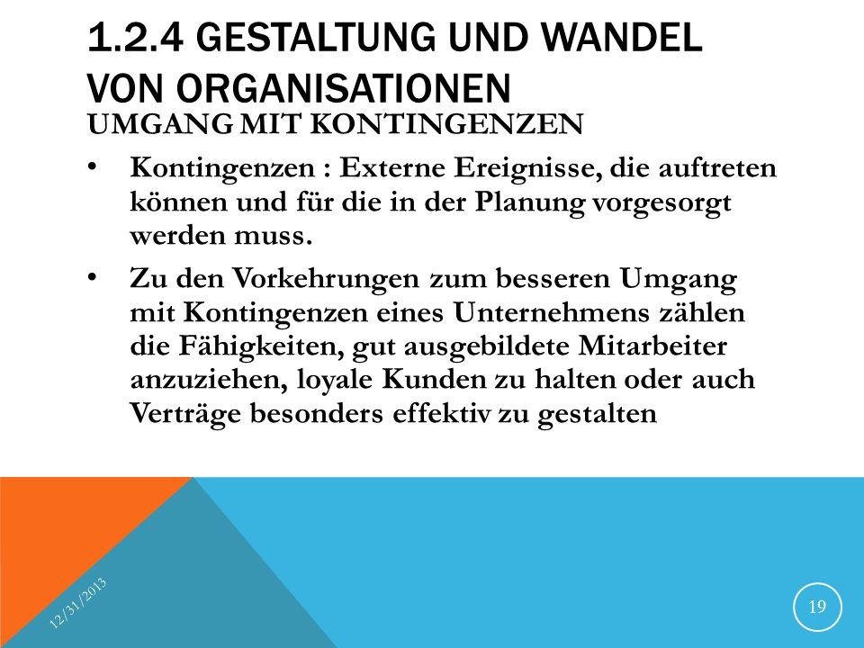 1.2.4 GESTALTUNG UND WANDEL VON ORGANISATIONEN UMGANG MIT KONTINGENZEN Kontingenzen : Externe Ereignisse, die auftreten können und für die in der Plan