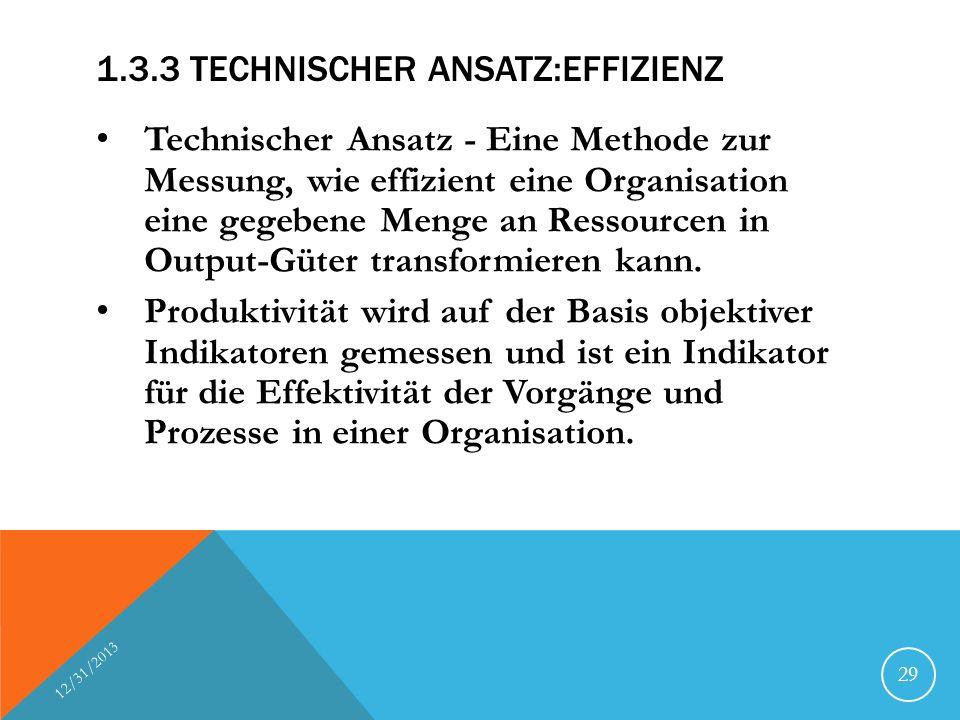1.3.3 TECHNISCHER ANSATZ:EFFIZIENZ Technischer Ansatz - Eine Methode zur Messung, wie effizient eine Organisation eine gegebene Menge an Ressourcen in