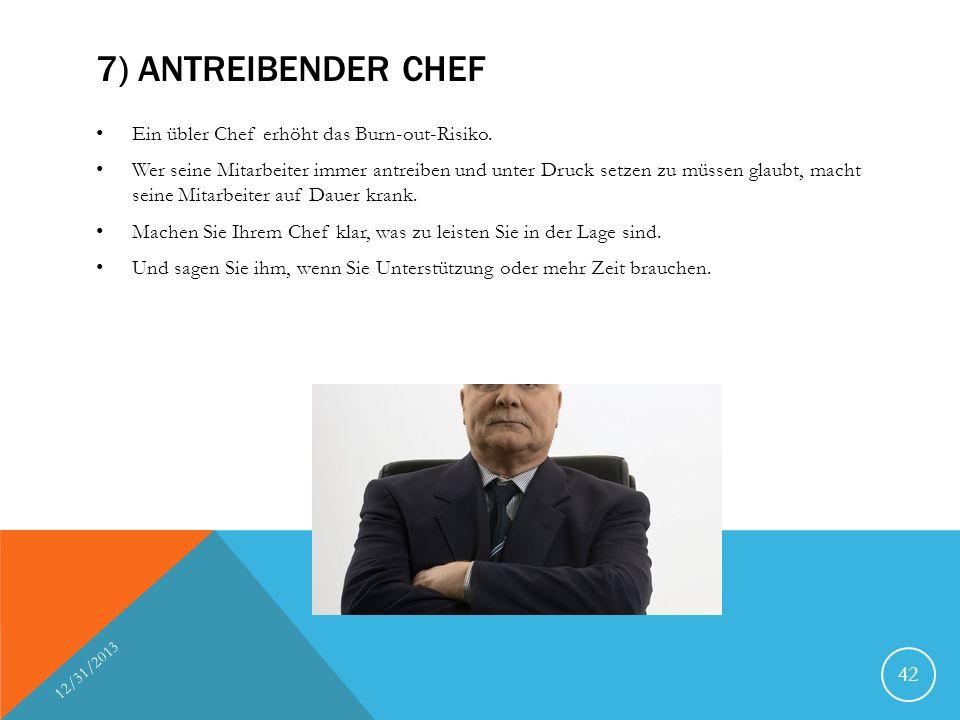 7) ANTREIBENDER CHEF Ein übler Chef erhöht das Burn-out-Risiko. Wer seine Mitarbeiter immer antreiben und unter Druck setzen zu müssen glaubt, macht s