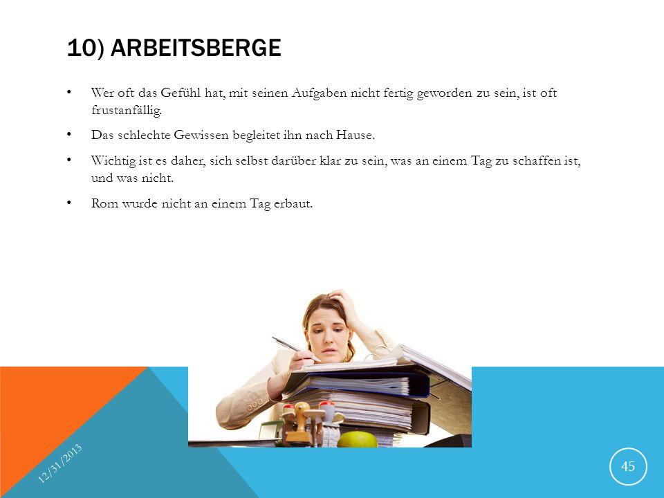 10) ARBEITSBERGE Wer oft das Gefühl hat, mit seinen Aufgaben nicht fertig geworden zu sein, ist oft frustanfällig. Das schlechte Gewissen begleitet ih