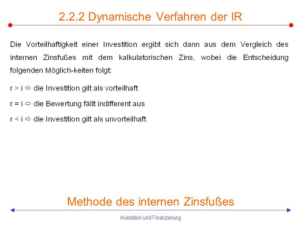 Investition und Finanzierung 2.2.2 Dynamische Verfahren der IR Methode des internen Zinsfußes