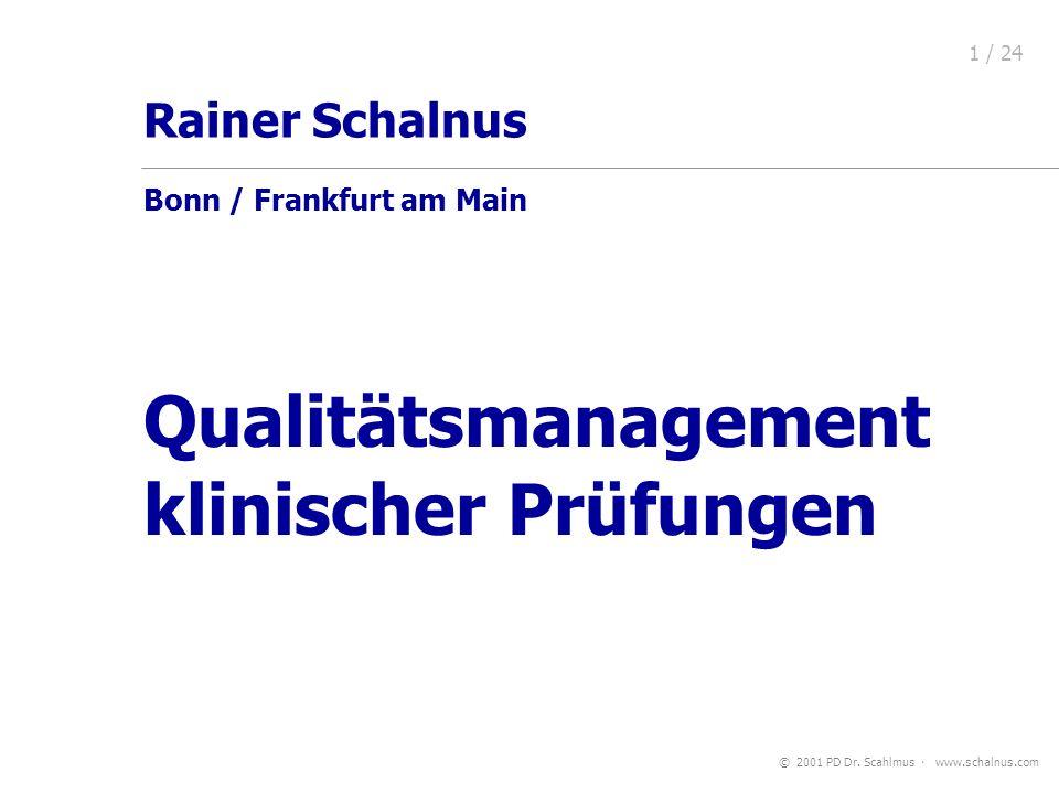 © 2001 PD Dr. Scahlmus www.schalnus.com 1 / 24 Qualitätsmanagement klinischer Prüfungen Rainer Schalnus Bonn / Frankfurt am Main
