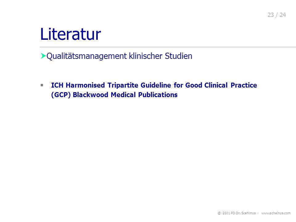 © 2001 PD Dr. Scahlmus www.schalnus.com 23 / 24 Qualitätsmanagement Literatur ICH Harmonised Tripartite Guideline for Good Clinical Practice (GCP) Bla