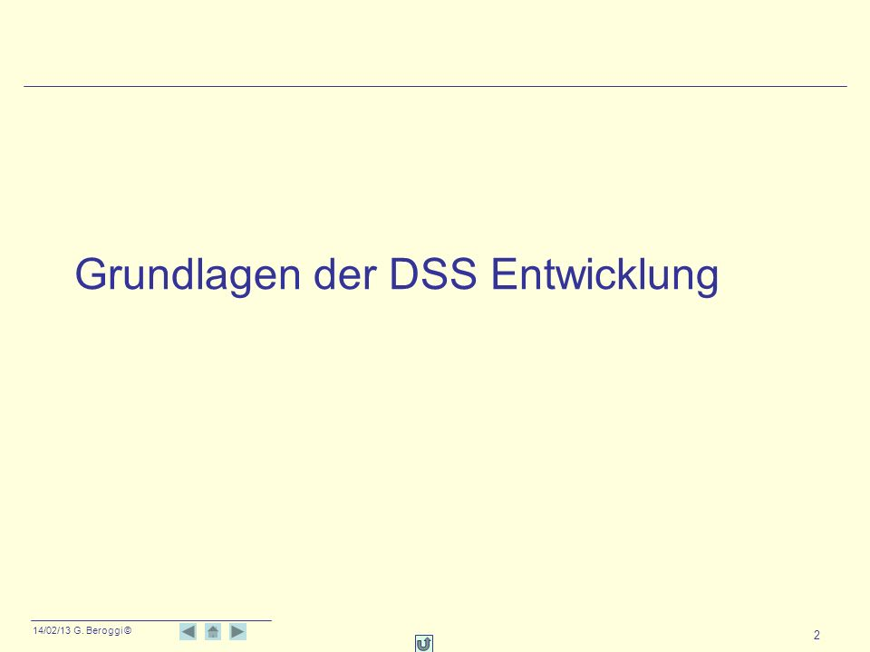 14/02/13 G. Beroggi © 2 Grundlagen der DSS Entwicklung