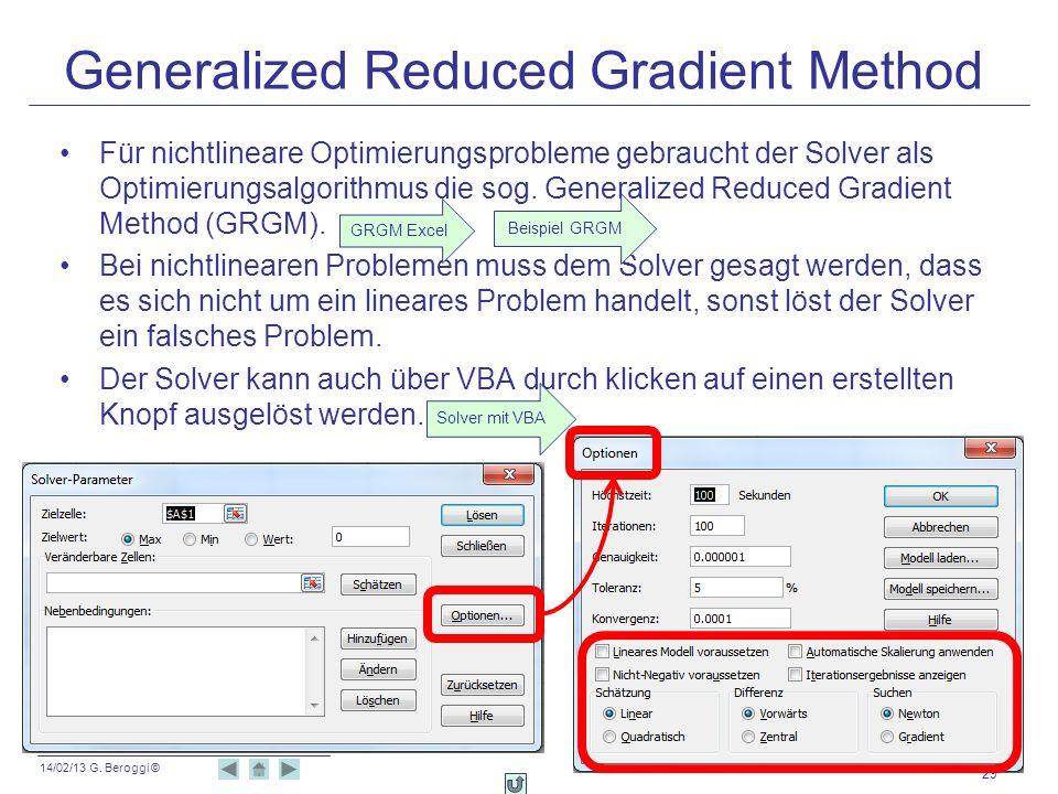 14/02/13 G. Beroggi © Generalized Reduced Gradient Method Für nichtlineare Optimierungsprobleme gebraucht der Solver als Optimierungsalgorithmus die s