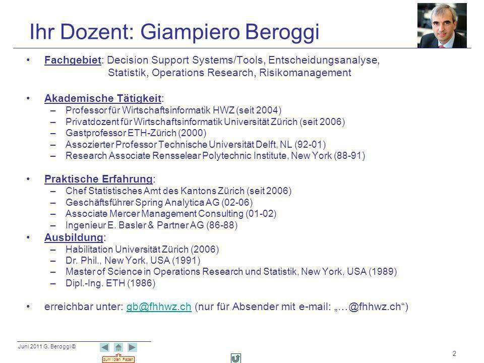 Juni 2011 G. Beroggi © zum roten Faden 2 Ihr Dozent: Giampiero Beroggi Fachgebiet: Decision Support Systems/Tools, Entscheidungsanalyse, Statistik, Op
