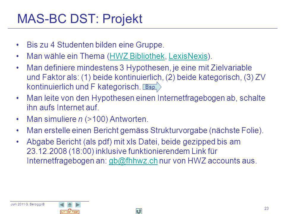 Juni 2011 G. Beroggi © zum roten Faden 23 MAS-BC DST: Projekt Bis zu 4 Studenten bilden eine Gruppe. Man wähle ein Thema (HWZ Bibliothek, LexisNexis).
