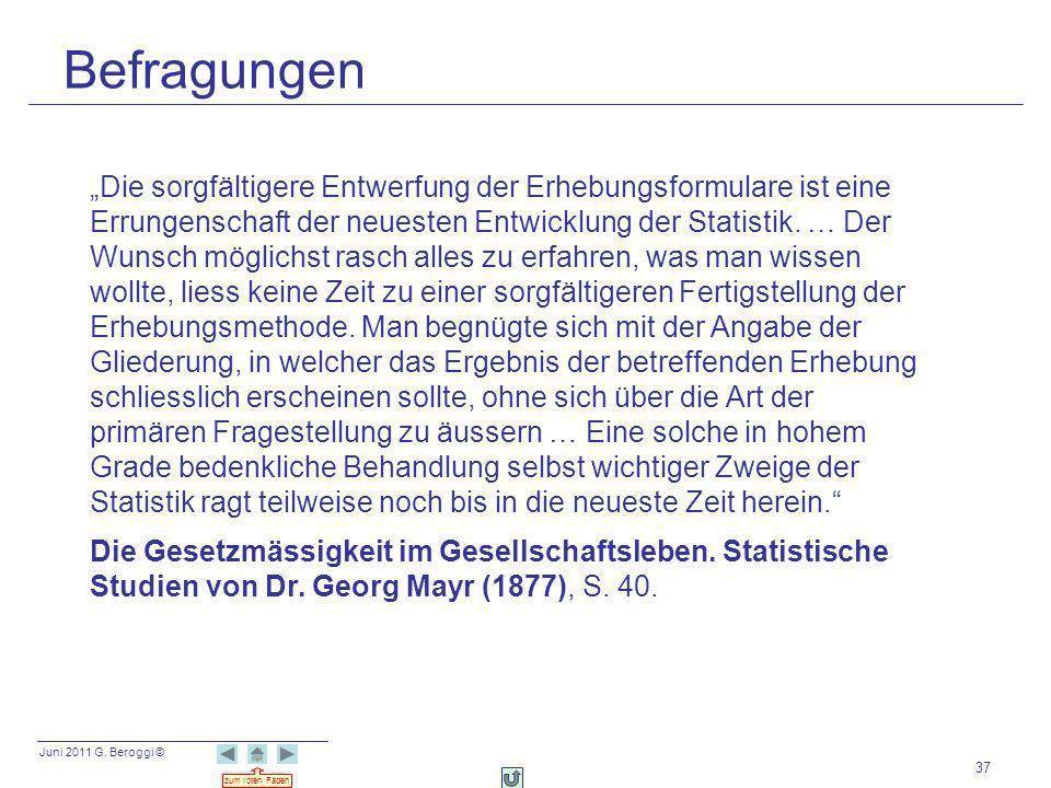 Juni 2011 G. Beroggi © zum roten Faden 37 Befragungen Die sorgfältigere Entwerfung der Erhebungsformulare ist eine Errungenschaft der neuesten Entwick