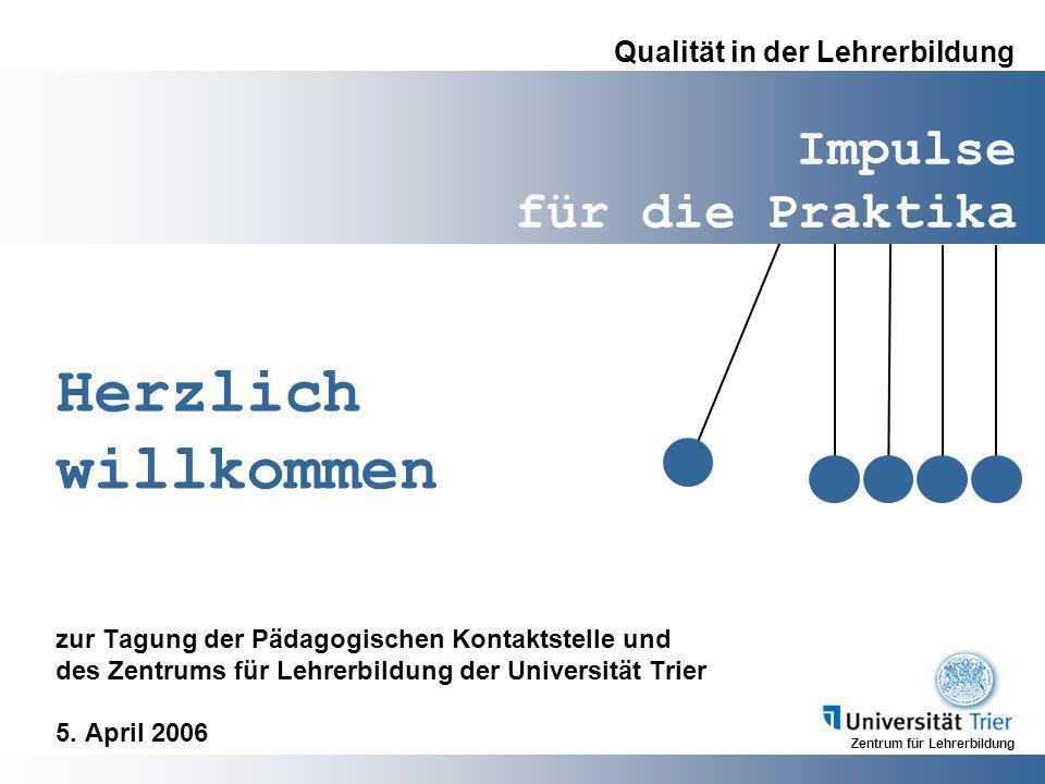 Impulse für die Praktika Zentrum für Lehrerbildung Qualität in der Lehrerbildung Herzlich willkommen zur Tagung der Pädagogischen Kontaktstelle und de