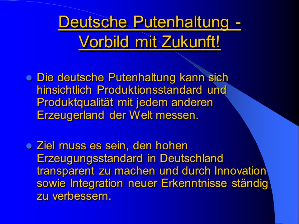 Deutsche Putenhaltung - Vorbild mit Zukunft! Die deutsche Putenhaltung kann sich hinsichtlich Produktionsstandard und Produktqualität mit jedem andere
