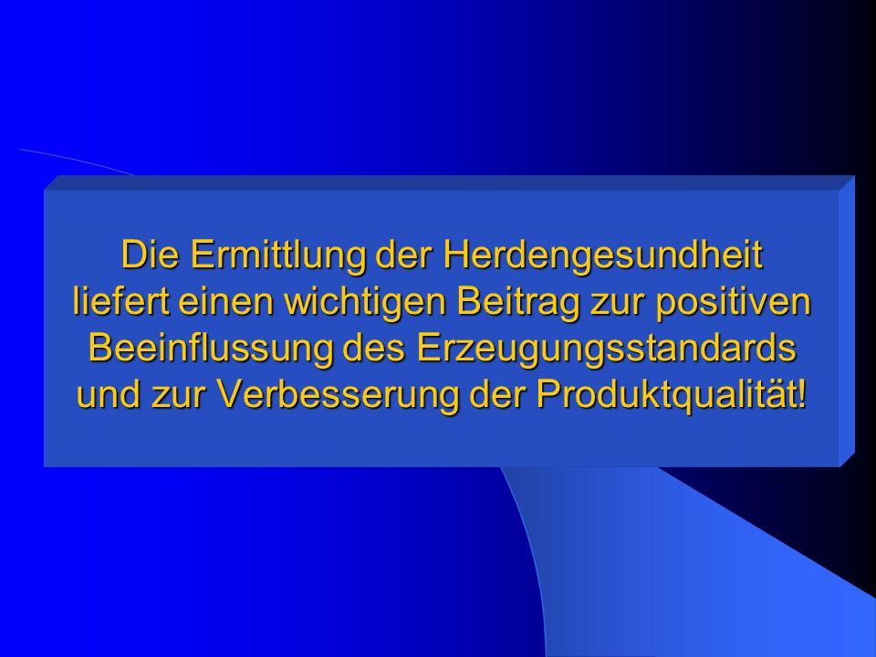 Die Ermittlung der Herdengesundheit liefert einen wichtigen Beitrag zur positiven Beeinflussung des Erzeugungsstandards und zur Verbesserung der Produ