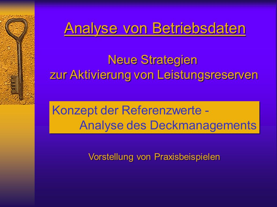 Analyse von Betriebsdaten Konzept der Referenzwerte - Analyse des Deckmanagements Konzept der Referenzwerte - Analyse des Deckmanagements Vorstellung von Praxisbeispielen Neue Strategien zur Aktivierung von Leistungsreserven Neue Strategien zur Aktivierung von Leistungsreserven