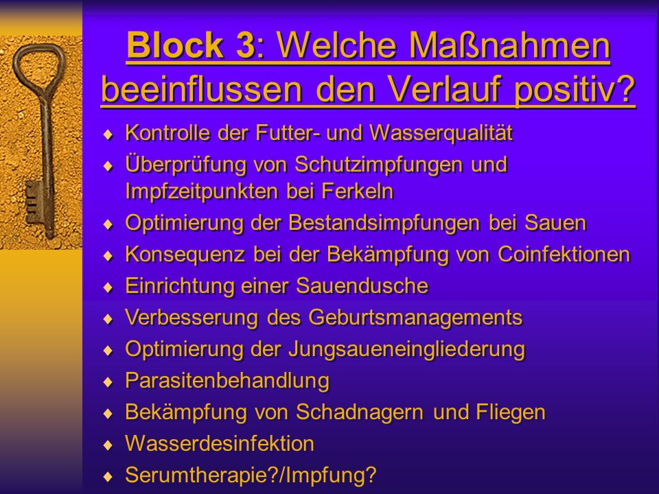 Block 3: Welche Maßnahmen beeinflussen den Verlauf positiv? Kontrolle der Futter- und Wasserqualität Überprüfung von Schutzimpfungen und Impfzeitpunkt