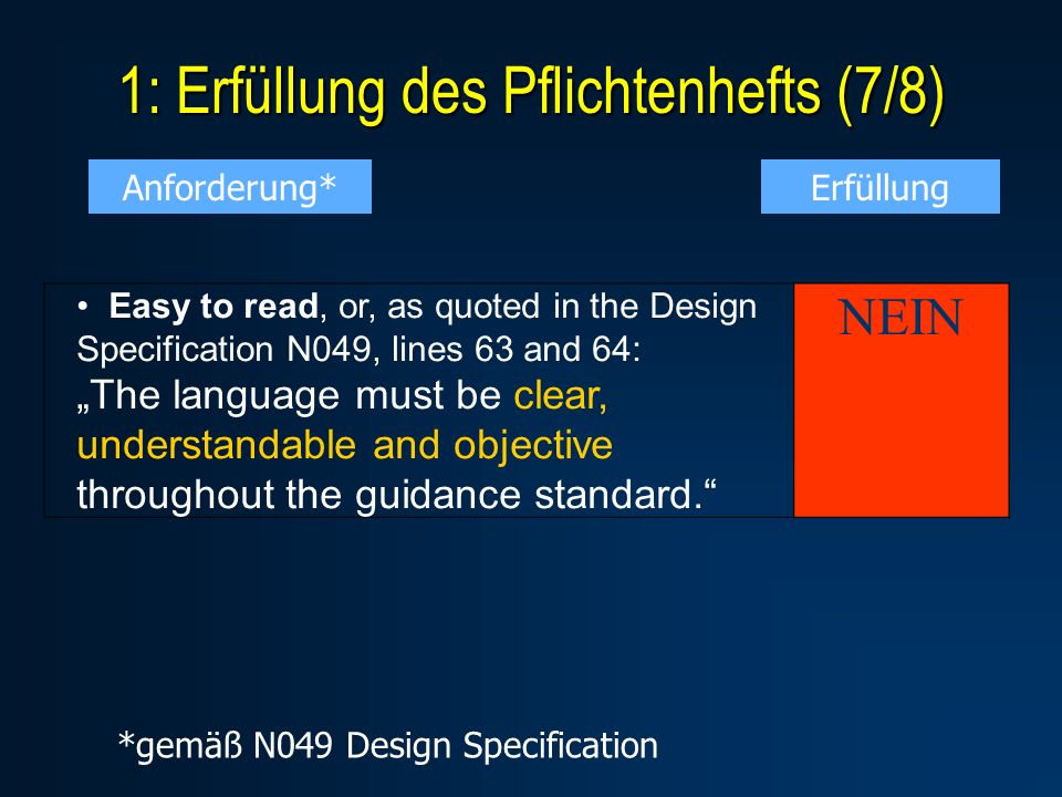 1: Erfüllung des Pflichtenhefts (7/8) Easy to read, or, as quoted in the Design Specification N049, lines 63 and 64: The language must be clear, under