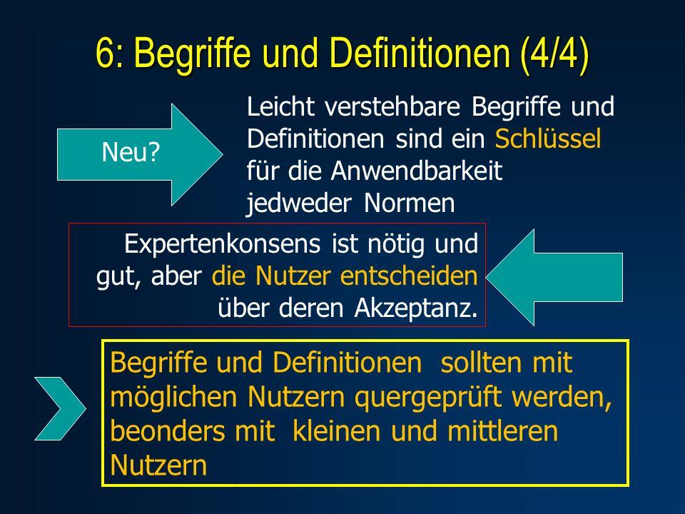 6: Begriffe und Definitionen (4/4) Leicht verstehbare Begriffe und Definitionen sind ein Schlüssel für die Anwendbarkeit jedweder Normen Neu.