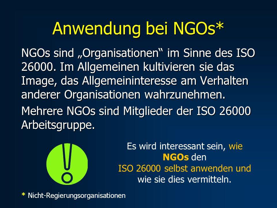 NGOs sind Organisationen im Sinne des ISO 26000. Im Allgemeinen kultivieren sie das Image, das Allgemeininteresse am Verhalten anderer Organisationen