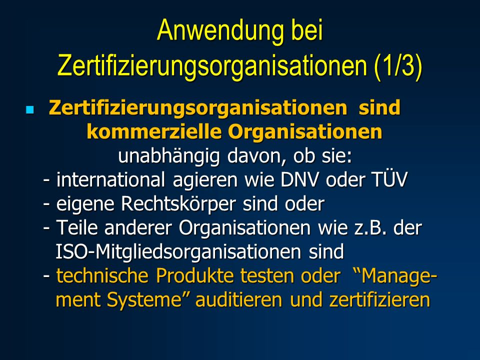 Anwendung bei Zertifizierungsorganisationen (1/3) Zertifizierungsorganisationen sind kommerzielle Organisationen unabhängig davon, ob sie: - international agieren wie DNV oder TÜV - eigene Rechtskörper sind oder - Teile anderer Organisationen wie z.B.