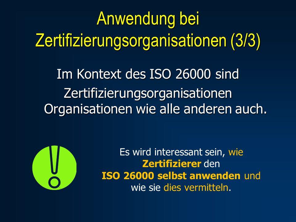 Im Kontext des ISO 26000 sind Zertifizierungsorganisationen Organisationen wie alle anderen auch. Anwendung bei Zertifizierungsorganisationen (3/3) Es