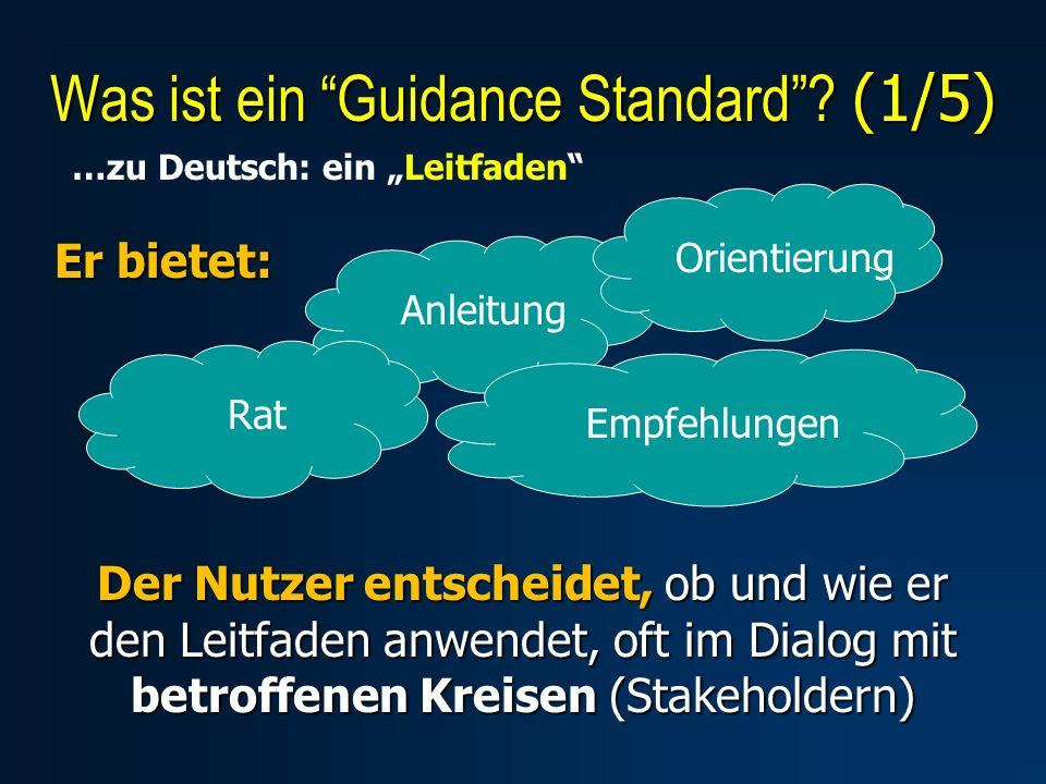 Er bietet: Was ist ein Guidance Standard? (1/5) AnleitungRatEmpfehlungen Der Nutzer entscheidet, ob und wie er den Leitfaden anwendet, oft im Dialog m