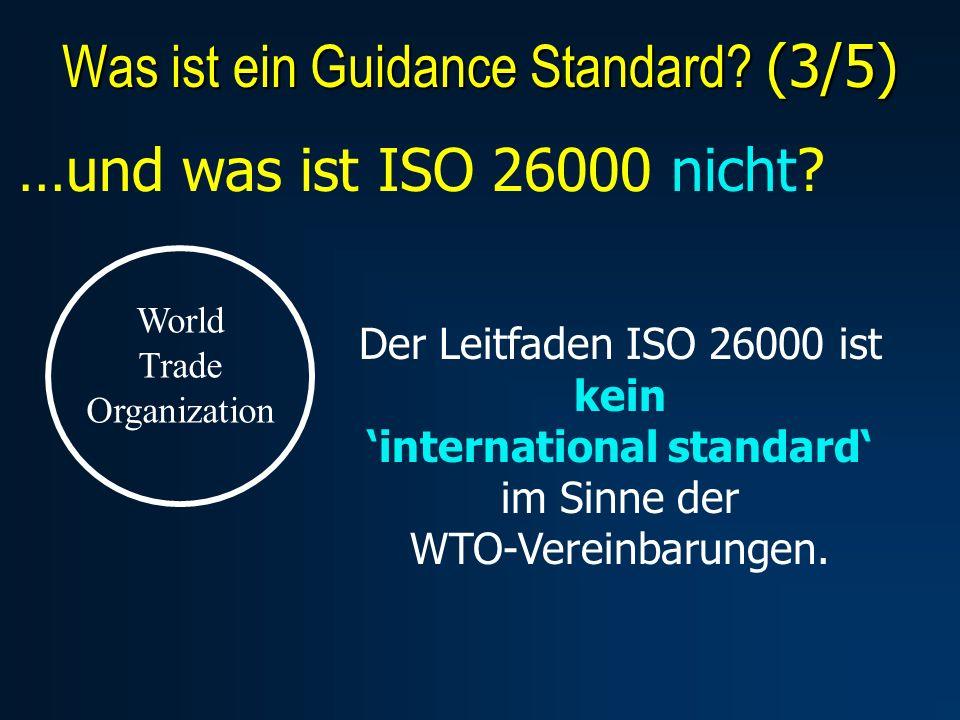 …und was ist ISO 26000 nicht? Der Leitfaden ISO 26000 ist keininternational standard im Sinne der WTO-Vereinbarungen. World Trade Organization Was ist