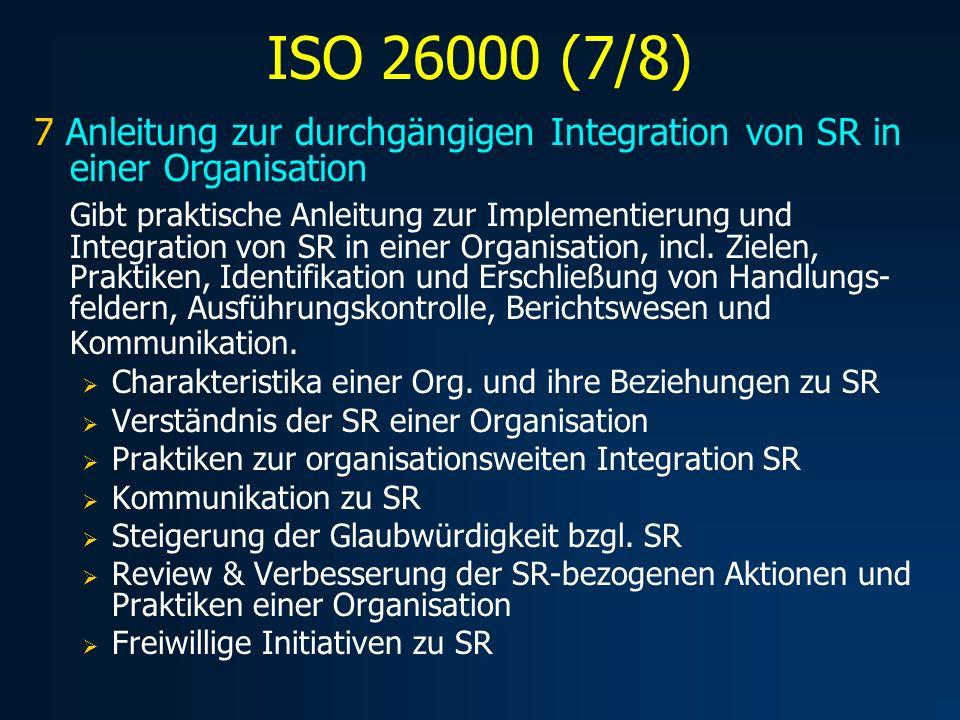 ISO 26000 (7/8) 7 Anleitung zur durchgängigen Integration von SR in einer Organisation Gibt praktische Anleitung zur Implementierung und Integration von SR in einer Organisation, incl.