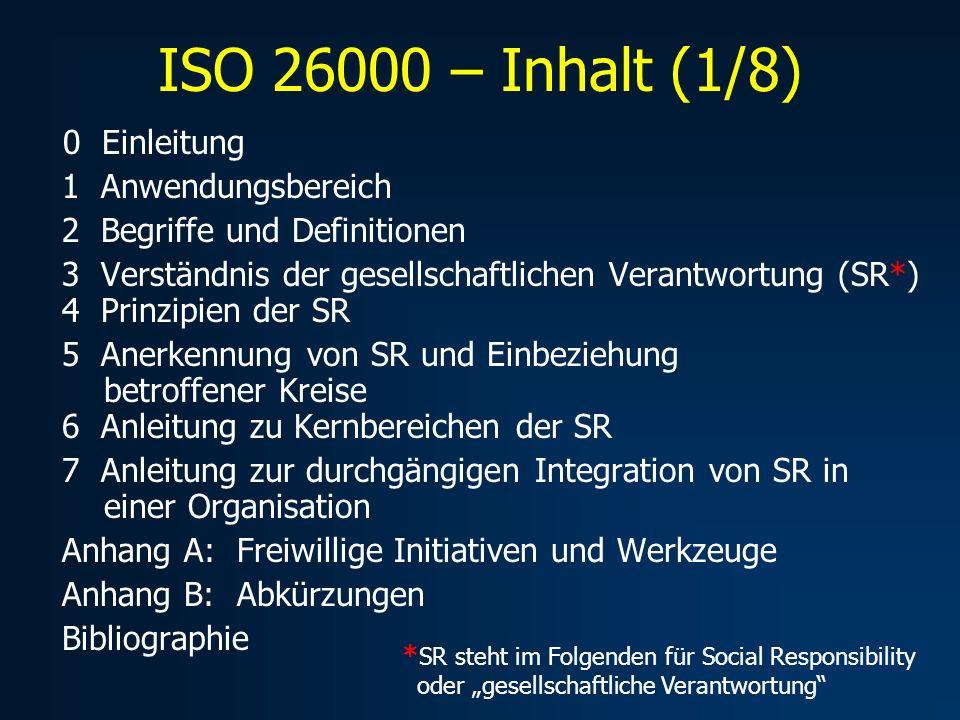 ISO 26000 - Inhalt (2/8) 0 Einleitung Information zum Inhalt des Leitfadens einschließlich einer Übersicht, der Beschreibung der Ziele und einer Tabelle der Kernbereiche und Themen.