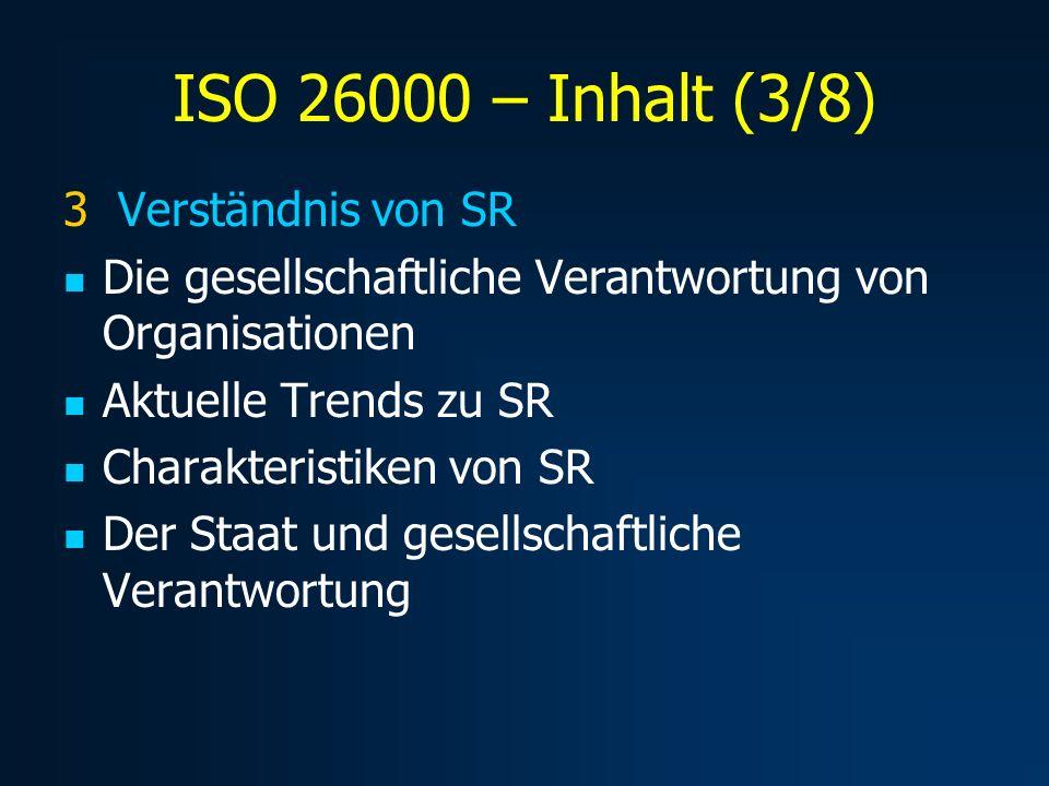 ISO 26000 – Inhalt (4/8) 4 SR-Prinzipien Beschreibt eine Reihe von SR-Prinzipien verschiedenen Ursprungs: Verantwortlichkeit Transparenz Ethisches Verhalten Beachtung der Interessen betroffener Kreise Beachtung gesetzlicher Regelungen Menschenrechte Beachtung internationaler Verhaltensnormen