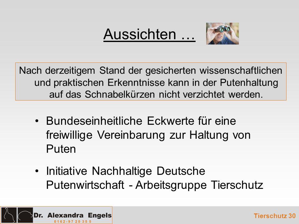 Aussichten … Tierschutz 30 Bundeseinheitliche Eckwerte für eine freiwillige Vereinbarung zur Haltung von Puten Initiative Nachhaltige Deutsche Putenwi