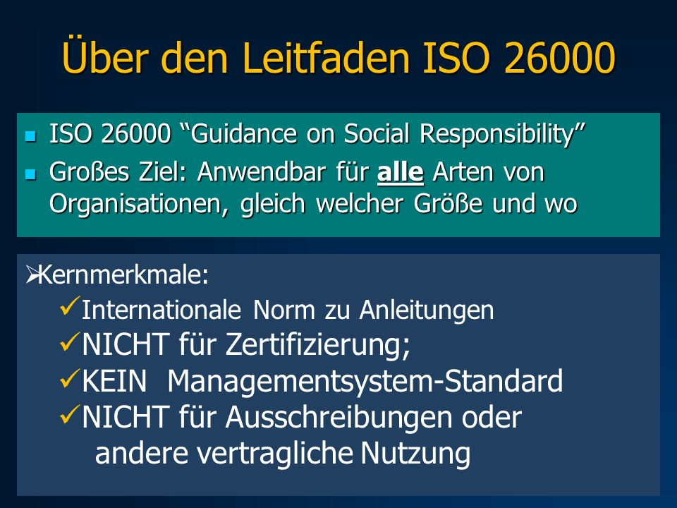 Über den Leitfaden ISO 26000 ISO 26000 Guidance on Social Responsibility ISO 26000 Guidance on Social Responsibility Großes Ziel: Anwendbar für alle A