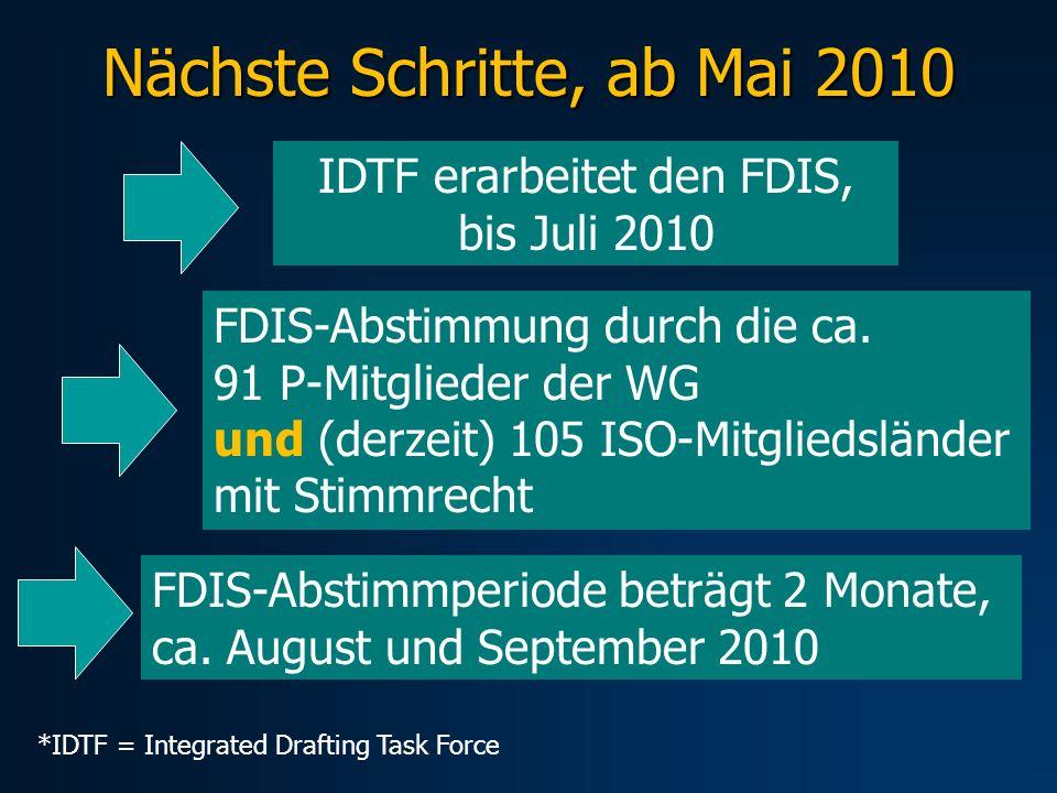 Nächste Schritte, ab Mai 2010 IDTF erarbeitet den FDIS, bis Juli 2010 FDIS-Abstimmung durch die ca.