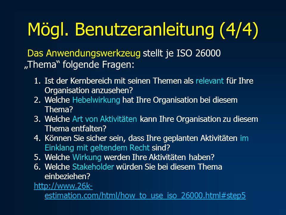 Mögl. Benutzeranleitung (4/4) Das Anwendungswerkzeug stellt je ISO 26000 Thema folgende Fragen: 1.Ist der Kernbereich mit seinen Themen als relevant f
