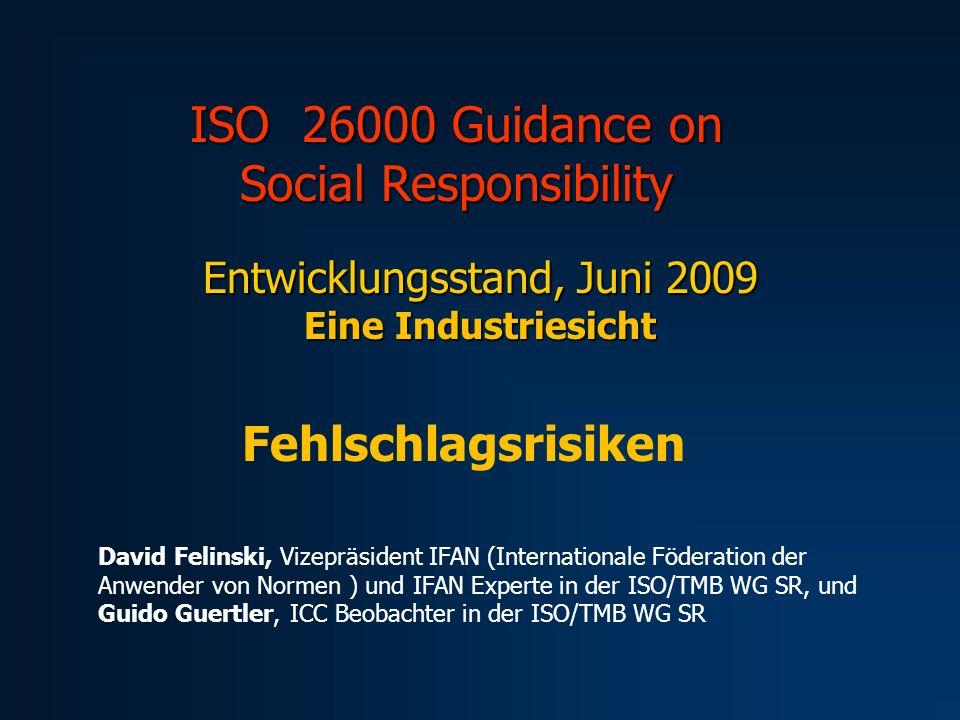 ISO 26000 Guidance on Social Responsibility Entwicklungsstand, Juni 2009 Eine Industriesicht Fehlschlagsrisiken David Felinski, Vizepräsident IFAN (In