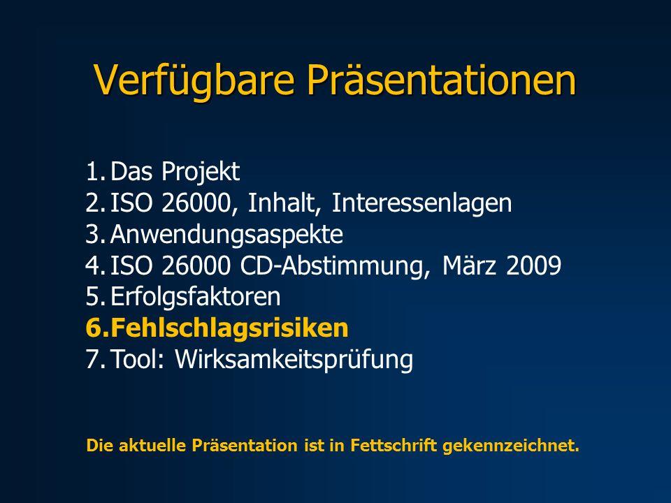 Verfügbare Präsentationen 1.Das Projekt 2.ISO 26000, Inhalt, Interessenlagen 3.Anwendungsaspekte 4.ISO 26000 CD-Abstimmung, März 2009 5.Erfolgsfaktore