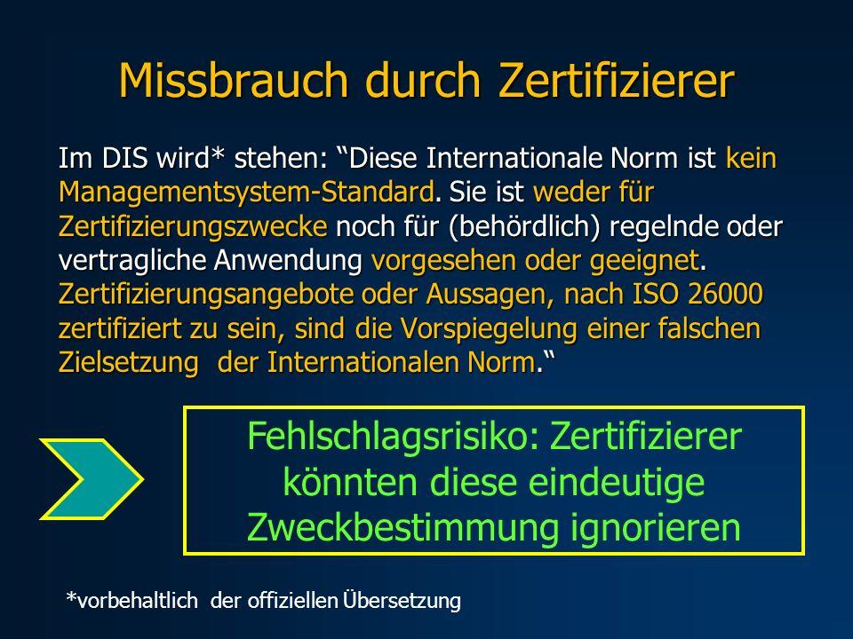 Missbrauch durch Zertifizierer Im DIS wird* stehen: Diese Internationale Norm ist kein Managementsystem-Standard. Sie ist weder für Zertifizierungszwe