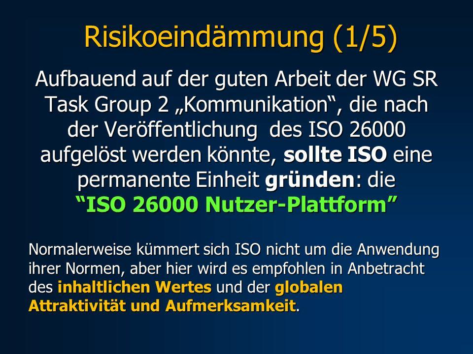 Risikoeindämmung (1/5) Risikoeindämmung (1/5) Aufbauend auf der guten Arbeit der WG SR Task Group 2 Kommunikation, die nach der Veröffentlichung des I