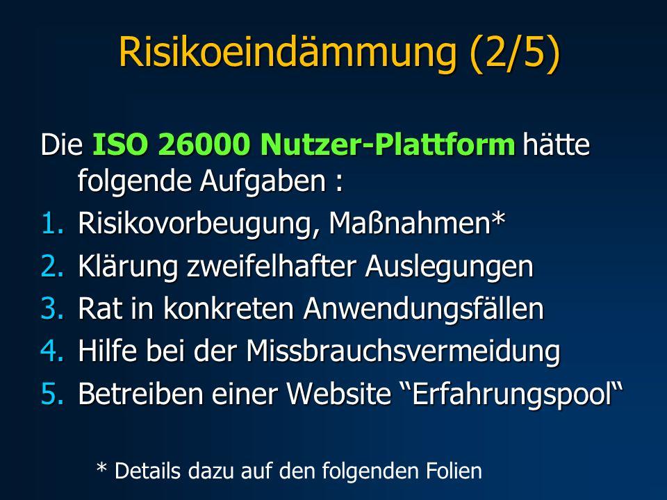 Die ISO 26000 Nutzer-Plattform hätte folgende Aufgaben : 1.Risikovorbeugung, Maßnahmen* 2.Klärung zweifelhafter Auslegungen 3.Rat in konkreten Anwendu