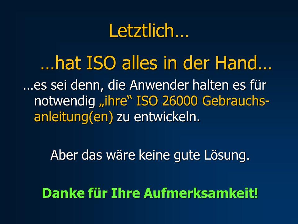 Letztlich… …hat ISO alles in der Hand… …hat ISO alles in der Hand… …es sei denn, die Anwender halten es für notwendig ihre ISO 26000 Gebrauchs- anleit