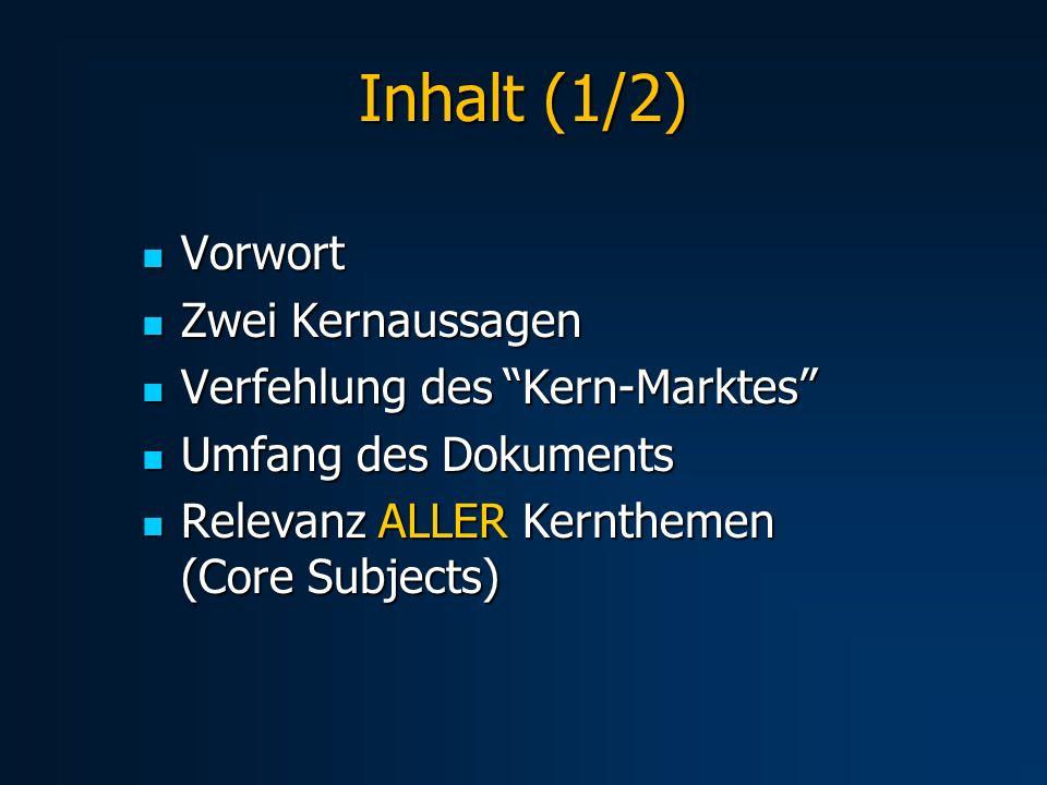 Inhalt (1/2) Vorwort Vorwort Zwei Kernaussagen Zwei Kernaussagen Verfehlung des Kern-Marktes Verfehlung des Kern-Marktes Umfang des Dokuments Umfang d