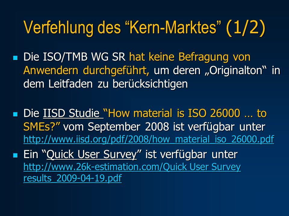 Verfehlung des Kern-Marktes (1/2) Die ISO/TMB WG SR hat keine Befragung von Anwendern durchgeführt, um deren Originalton in dem Leitfaden zu berücksic