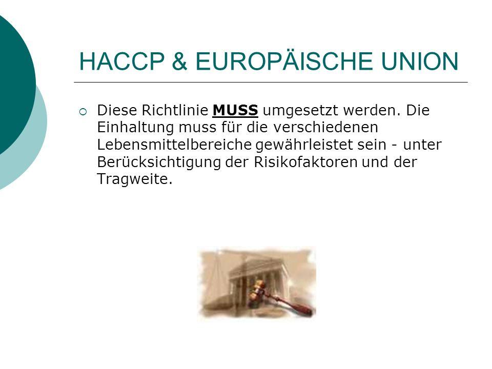 HACCP & EUROPÄISCHE UNION Diese Richtlinie MUSS umgesetzt werden. Die Einhaltung muss für die verschiedenen Lebensmittelbereiche gewährleistet sein -