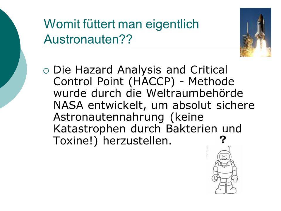 Womit füttert man eigentlich Austronauten?? Die Hazard Analysis and Critical Control Point (HACCP) - Methode wurde durch die Weltraumbehörde NASA entw
