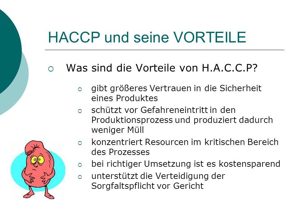 HACCP und seine VORTEILE Was sind die Vorteile von H.A.C.C.P? gibt größeres Vertrauen in die Sicherheit eines Produktes schützt vor Gefahreneintritt i