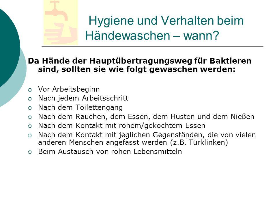 Hygiene und Verhalten beim Händewaschen – wann? Da Hände der Hauptübertragungsweg für Baktieren sind, sollten sie wie folgt gewaschen werden: Vor Arbe