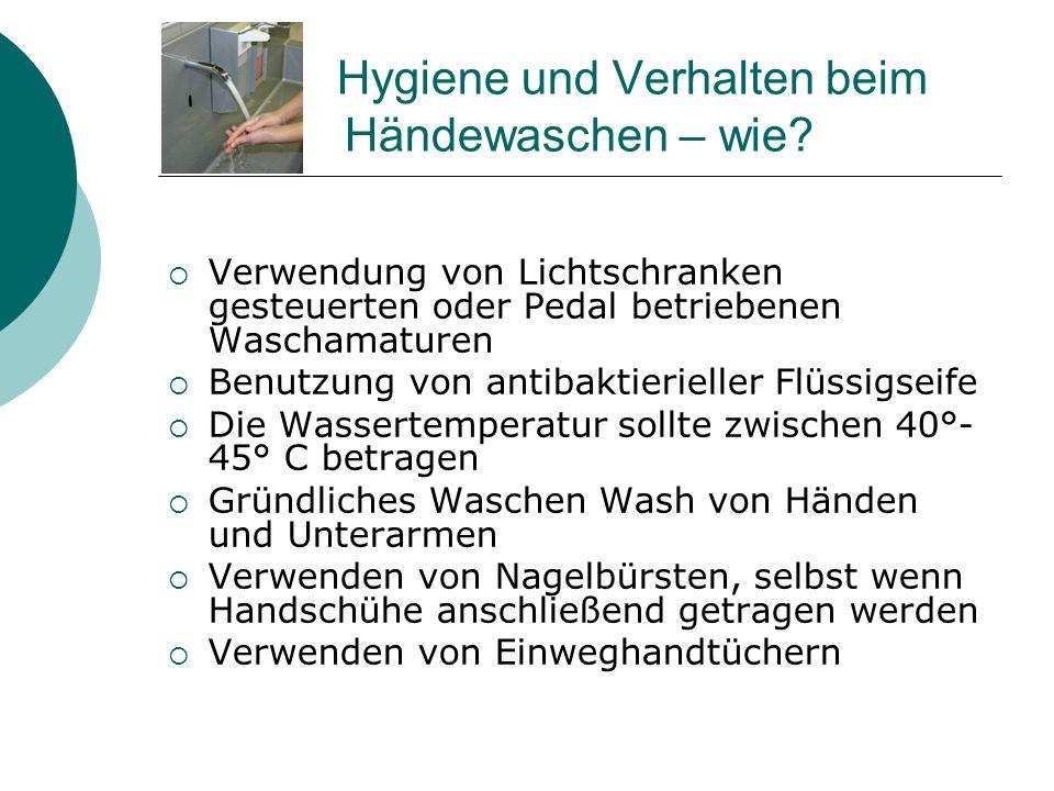 Hygiene und Verhalten beim Händewaschen – wie? Verwendung von Lichtschranken gesteuerten oder Pedal betriebenen Waschamaturen Benutzung von antibaktie