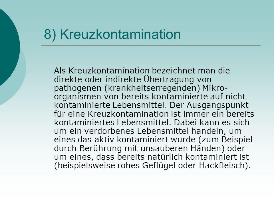 8) Kreuzkontamination Als Kreuzkontamination bezeichnet man die direkte oder indirekte Übertragung von pathogenen (krankheitserregenden) Mikro- organi