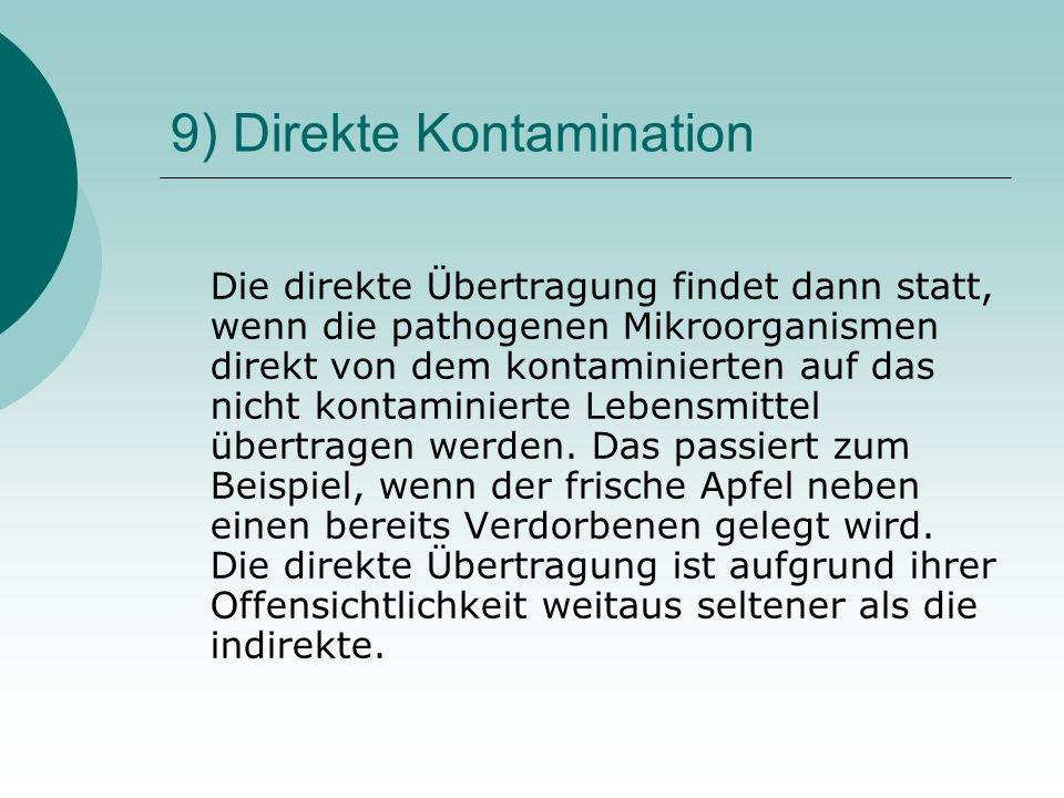 9) Direkte Kontamination Die direkte Übertragung findet dann statt, wenn die pathogenen Mikroorganismen direkt von dem kontaminierten auf das nicht ko