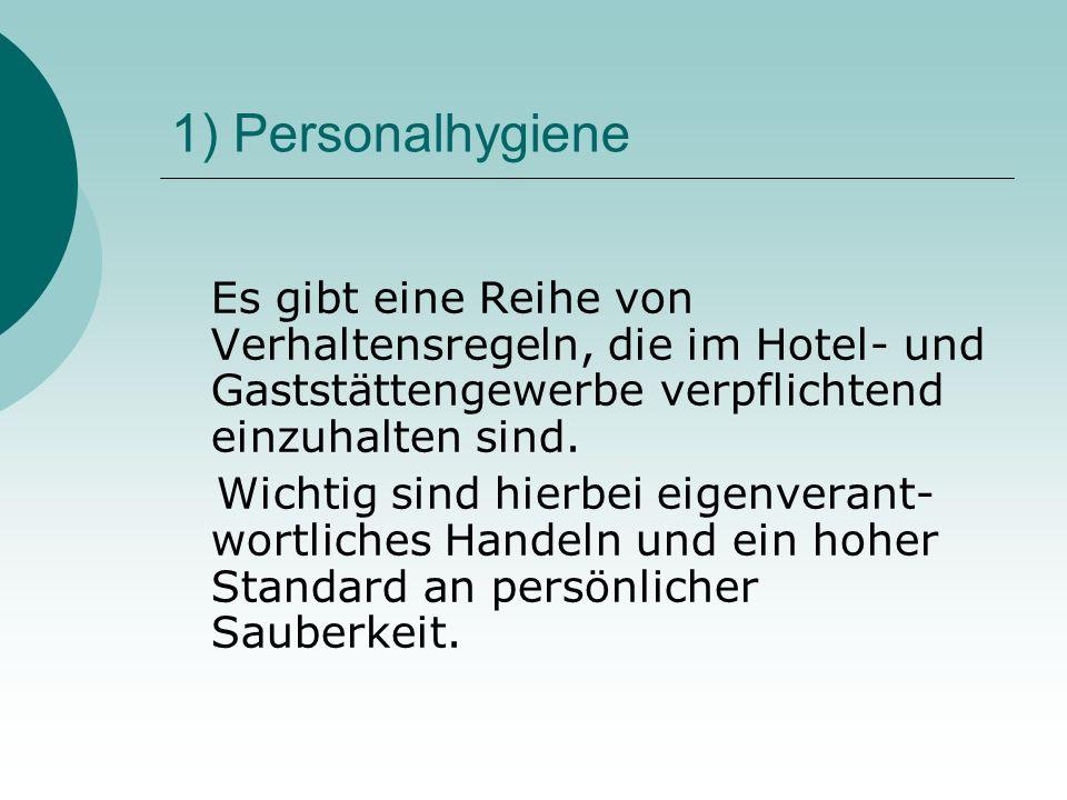 1) Personalhygiene Es gibt eine Reihe von Verhaltensregeln, die im Hotel- und Gaststättengewerbe verpflichtend einzuhalten sind. Wichtig sind hierbei