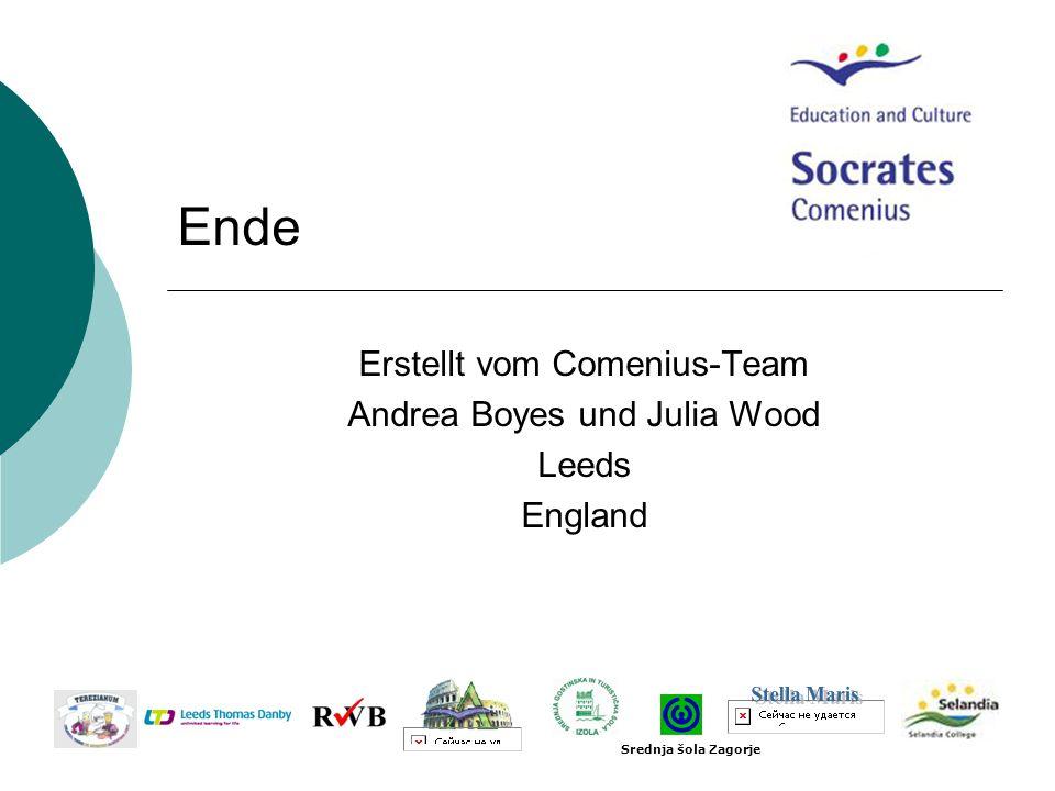 Ende Erstellt vom Comenius-Team Andrea Boyes und Julia Wood Leeds England Srednja šola Zagorje