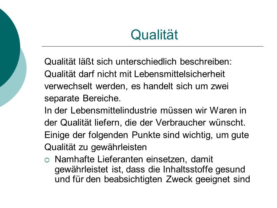 Qualität Qualität läßt sich unterschiedlich beschreiben: Qualität darf nicht mit Lebensmittelsicherheit verwechselt werden, es handelt sich um zwei se