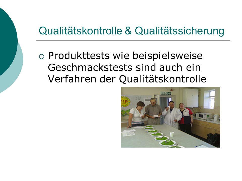 Qualitätskontrolle & Qualitätssicherung Produkttests wie beispielsweise Geschmackstests sind auch ein Verfahren der Qualitätskontrolle